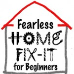 Fearless Home Fix-It Workshop THIS SATURDAY